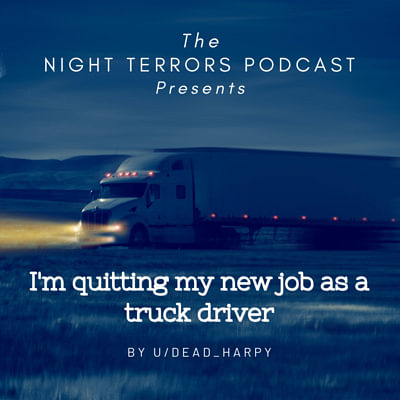 I'm quitting my new job as a truck driver. by u/Dead_harpy