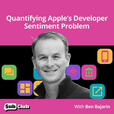 Ben Bajarin, Creative Strategies — Quantifying Apple's Developer Sentiment Problem