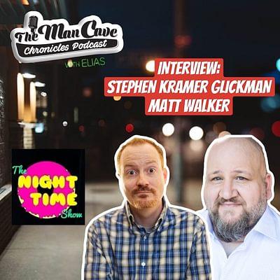 "Stephen Kramer Glickman & Matt Walker from ""The Night Time Show Podcast"""