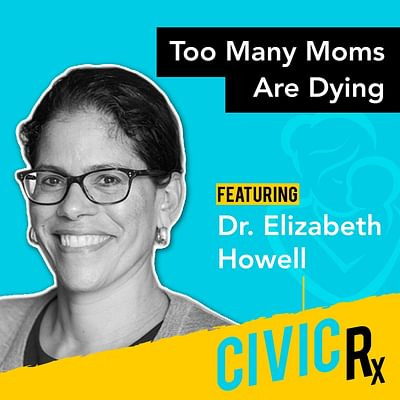 America's maternal mortality crisis, with Dr. Elizabeth Howell (EP.30)