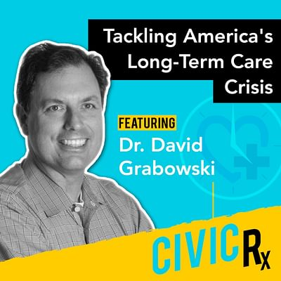 Fixing America's long-term care system, with Dr. David Grabowski (EP.31)