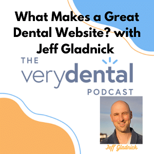 Very Dental: What Makes a Great Dental Website? with Jeff Gladnick