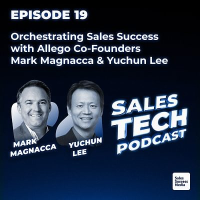 19: Orchestrating Sales Success with Allego Co-Founders Mark Magnacca & Yuchun Lee