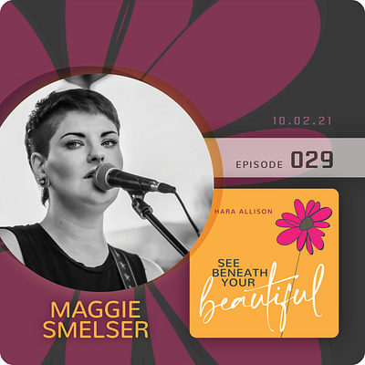 029. Maggie Smelser discusses being a musician with Mama Mags Band, a group fitness instructor, trying out for American Idol, hating people like herself when she was drinking, being attracted to lumberjacks and fairies, and learning to save/love herself