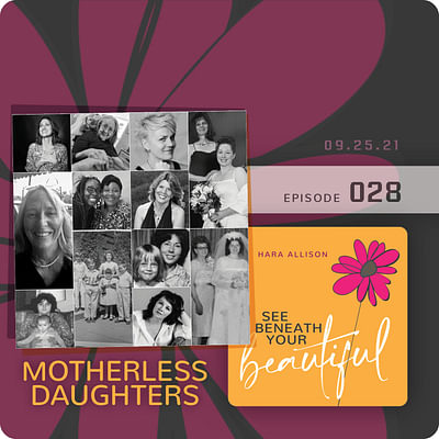 028. Motherless Daughters: 12 courageous women share their legacy of loss with heartfelt stories about their moms' lives and deaths including their own emotions of love, anger, joy, grief, longing and everything in between
